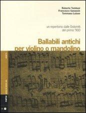 Ballabili antichi per violino e mandolino. Un repertorio dalle Dolomiti del primo '900. Con CD Audio