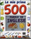 Le mie prime 500 parole in inglese. Ediz. illustrata