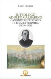 Il teologo Adolfo Garbarino canonico e prevosto di Rivalta Bormida (1879-1950)