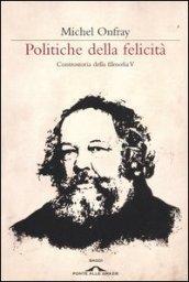 Politiche della felicità. Controstoria della filosofia. 5.