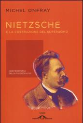 Nietzsche e la costruzione del superuomo. Controstoria della filosofia. 7.