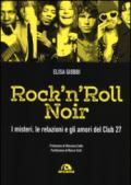 Rock 'n' roll noir. I misteri, le relazioni e gli amori del Club 27