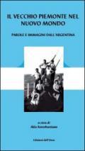 Il vecchio Piemonte nel nuovo mondo. Parole e immagini dell'Argentina. Ediz. illustrata