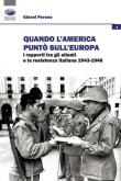 Quando l'America puntò sull'Europa. I rapporti tra gli Alleati e la Resistenza italiana (1943-1946)