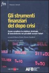 Gli strumenti finanziari del dopo crisi. Come scegliere la migliore strategia di investimento nei possibili scenari futuri