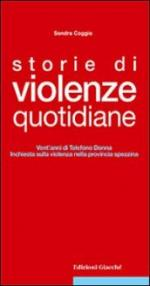 Storie di violenze quotidiane. Vent'anni di Telefono Donna, inchiesta sulla violenza nella provincia spezzina