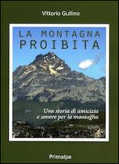 La montagna proibita. Una storia di amicizia e amore per la montagna