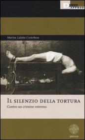 Il silenzio della tortura. Contro un crimine estremo