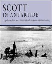 Scott in Antartide. La spedizione Terra Nova (1910-1913) nelle fotografie di Herbert Ponting