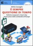 E sempre questione di tempo. politiche temporali e Smart City: buone prassi dalla Lombardia all'Europa