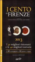 I cento di Firenze 2013. I 30 migliori ristoranti e le 40 migliori traattorie, 20 scampagnate e 10 panini e trippai