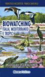 Biowatching. Italia, Mediterraneo e tropici. Guida all'osservazione