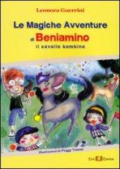 Le magiche avventure di Beniamino. Il cavallo bambino