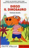 Diego il dinosauro. Ediz. a colori