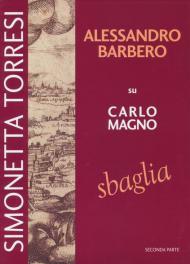 Alessandro Barbero su Carlo Magno sbaglia. Vol. 2