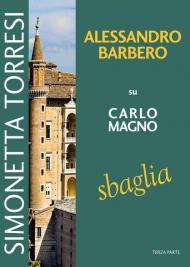 Alessandro Barbero su Carlo Magno sbaglia. Vol. 3
