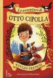 Le avventure di Otto Cipolla. Ediz. illustrata