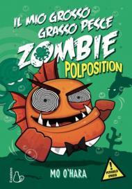 Polposition. Il mio grosso grasso pesce zombie. Vol. 5