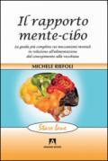 Il rapporto mente-cibo. La guida più completa sui meccanismi mentali in relazione all'alimentazione dal concepimento alla vecchiaia
