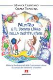 Palmiro e il sommo libro della Costituzione. I principi fondamentali della Costituzione italiana raccontata ai bambini
