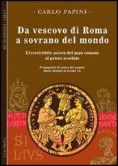 Da vescovo di Roma a sovrano del mondo. L'irresistibile ascesa del papa romano al potere assoluto. Frammenti di storia del papato: 1