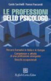 Professioni dello psicologo. Percorsi formativi in Italia e in Europa. Competenze e attività di una professione emergente. Sbocchi occupazionali (Le)