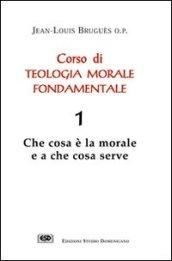 Corso di teologia morale fondamentale. 1.Che cosa è la morale e a che cosa serve
