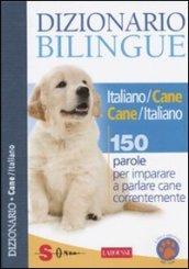 Dizionario bilingue italiano-cane e cane-italiano. 150 parole per imparare a parlare cane correntemente