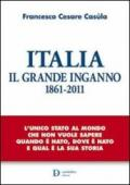 Italia. Il Grande Inganno. 1861-2011