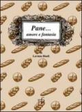 Pane... amore e fantasia. Ricette per usare il pane raffermo