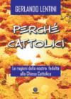 Perché cattolici. Le ragioni della nostra fedeltà alla Chiesa cattolica
