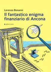 Il fantastico enigma finanziario di Ancona