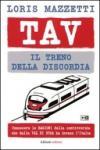 TAV. Il treno della discordia. Conoscere le ragioni della controversia che dalla val di Susa ha invaso l'Italia