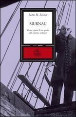Murnau. Vita e opere di un genio del cinema tedesco