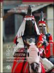 La giostra del Saracino di Arezzo. Spettacolo entusiasmante, tradizione e cultura