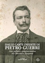 Dalle carte inedite di Pietro Guerri. Arte, politica e amministrazione tra Ottocento e Novecento