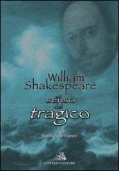 William Shakespeare e il senso del tragico. Ediz. italiana e inglese
