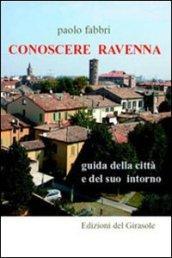 Conoscere Ravenna. Guida della città e del suo intorno
