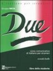Due. Corso comunicativo di italiano per stranieri. Secondo livello. Libro dello studente