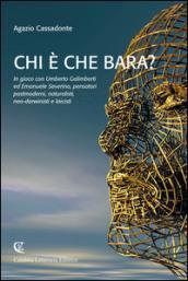 Chi è che bara? In gioco con Umberto Galimberti ed Emanuele Severino, pensatori postmoderni, naturalisti, neo-darwinisti e laicisti