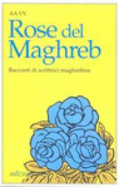 Rose del Maghreb. Racconti di scrittrici maghrebine