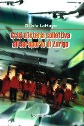 Crisi d'isteria collettiva all'aeroporto di Zurigo