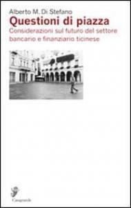 Questioni di piazza. Considerazioni sul futuro del settore bancario e finanziario ticinese