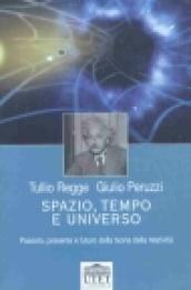 Spazio, tempo e universo. Passato, presente e futuro della teoria della relatività