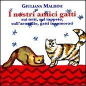 I nostri amici gatti: I gatti sui tetti-Il tappeto del gatto-Il gatto sull'armadio-La gatta innamorata. Ediz. illustrata