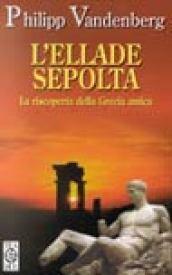L'Ellade sepolta. La riscoperta della Grecia antica