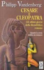 Cesare e Cleopatra. Gli ultimi giorni della Repubblica romana