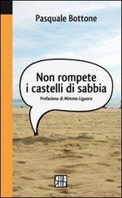 Non rompete i castelli di sabbia