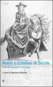 Roma e Cristina di Svezia: Una irrequieta sovrana