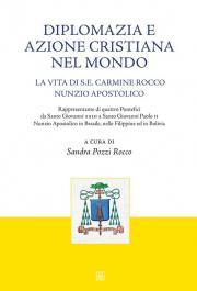 Diplomazia e azione cristiana nel mondo. La vita di S. E. Carmine Rocco nunzio apostolico